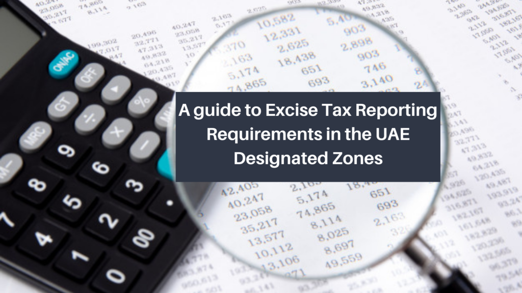 A guide to Excise Tax Reporting Requirements in the UAE Designated Zones