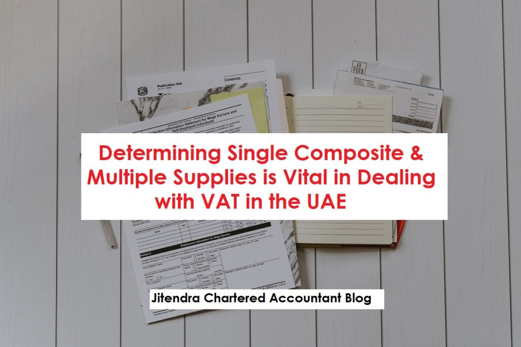 Determining Single Composite & Multiple Supplies is Vital in Dealing with VAT in the UAE