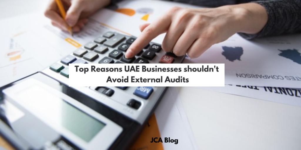 Top Reasons UAE Businesses shouldn't Avoid External Audits