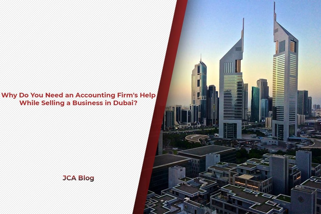 Why Do You Need an Accounting Firm's Help While Selling a Business in Dubai