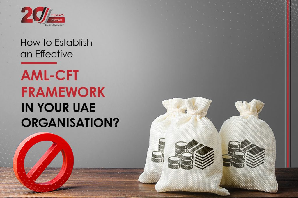 How to Establish an Effective AML-CFT Framework in your UAE Organisation?
