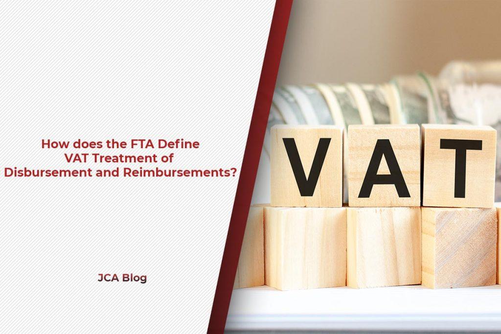 How does the FTA Define VAT Treatment of Disbursement and Reimbursements